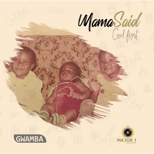 GWAMBA-Mama-Said-God-First-Album-Review